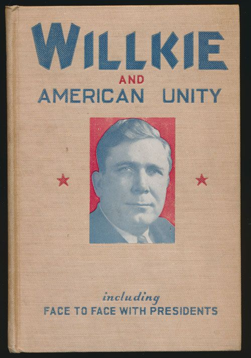 Willkie and American Unity Including Face to Face with Presidents. Joe Mitchell Chapple.