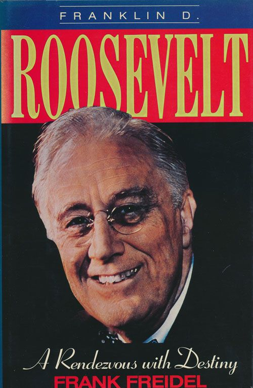 Franklin D. Roosevelt A Rendezvous With Destiny. Frank Freidel.