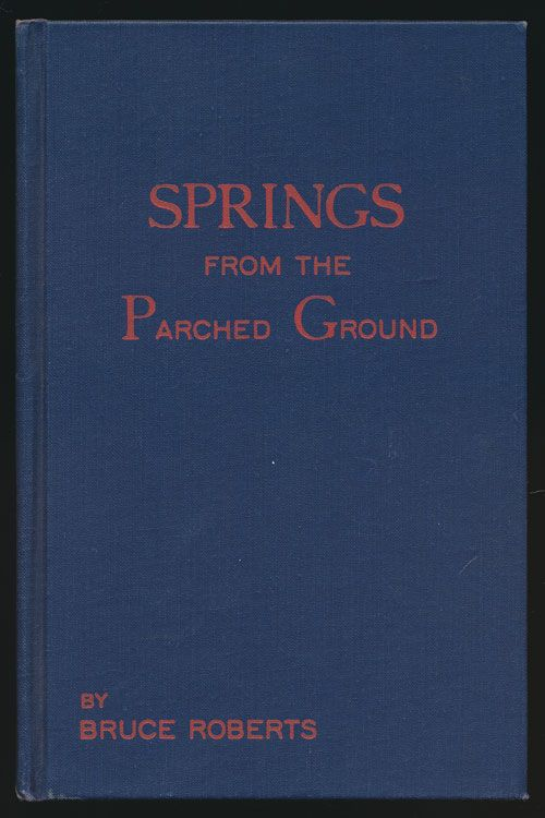 Springs from the Parched Ground. Bruce Roberts.