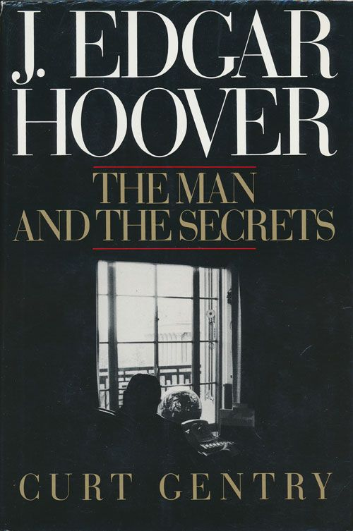 J. Edgar Hoover The Man and the Secrets. Curt Gentry.