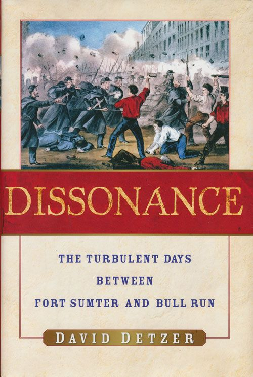 Dissonance The Turbulent Days between Fort Sumter and Bull Run. David Detzer.