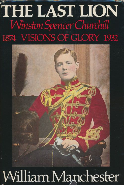 The Last Lion Winston: Spencer Churchill: Visions of Glory 1874-1932. William Manchester.