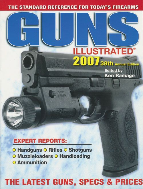 Guns Illustrated 2007 39th Annual Edition. Ken Ramage.