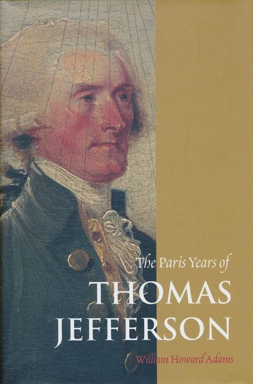 The Paris Years of Thomas Jefferson. William Howard Adams.