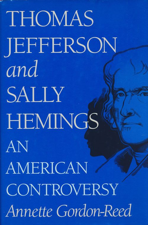 Thomas Jefferson and Sally Hemmings An American Controversy. Annette Gordon-Reed.