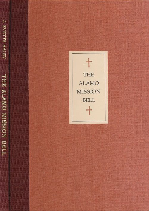 The Alamo Mission Bell. J. Evetts Haley.