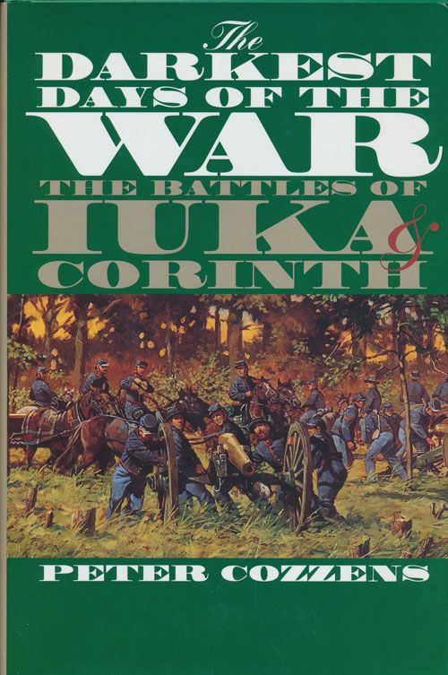 The Darkest Days of the War The Battles of Iuka and Corinth. Peter Cozzens.