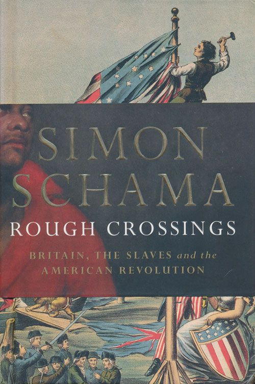 Rough Crossings Britain, the Slaves and the American Revolution. Simon Schama.