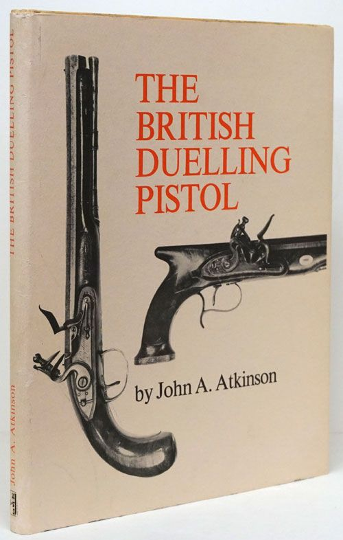 The British Duelling Pistol. John Atkinson.