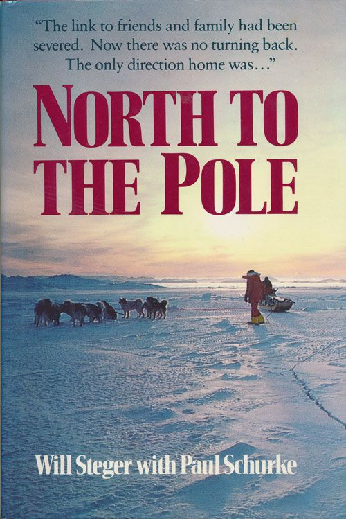 North to the Pole. Will Steger, Paul Schurke.