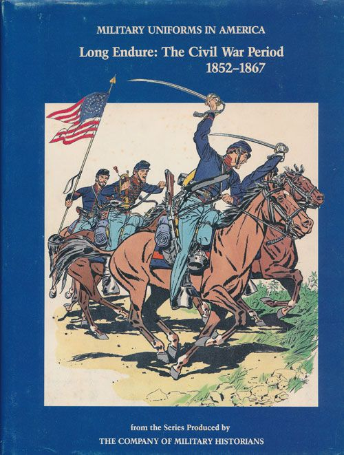 Long Endure: the Civil War Period 1852-1867: Military Uniforms in America Volume III. John R. Eliting, Michael J. McAfee.