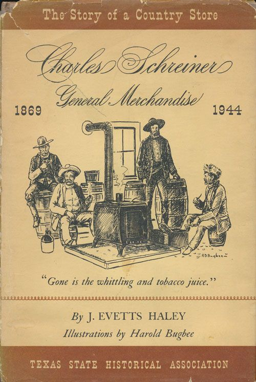 Charles Schreiner The Story of a Country Store. J. Evetts Haley.