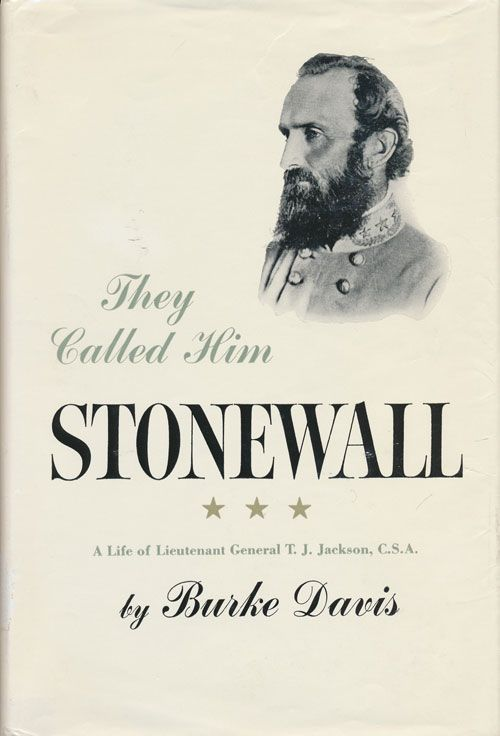 They Called Him Stonewall A Life of Lieutenant General T. J. Jackson, C. S.A. Burke David.