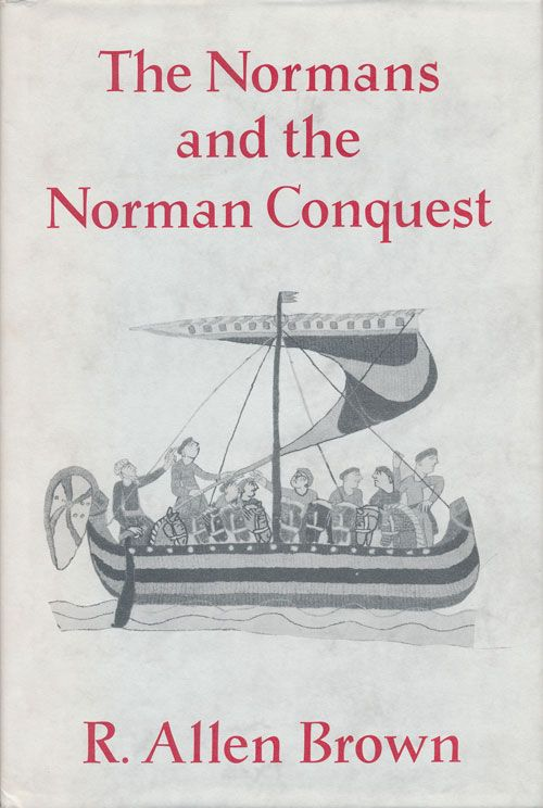 The Normans and the Norman Conquest. R. Allen Brown.