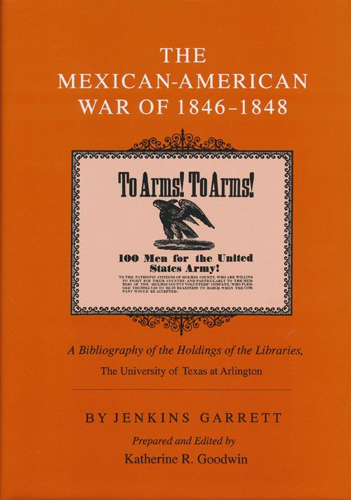The Mexican-American War of 1846-1848 A Bibliography of the Holdings of the Libraries, The University of Texas at Arlington. Jenkins Garrett.