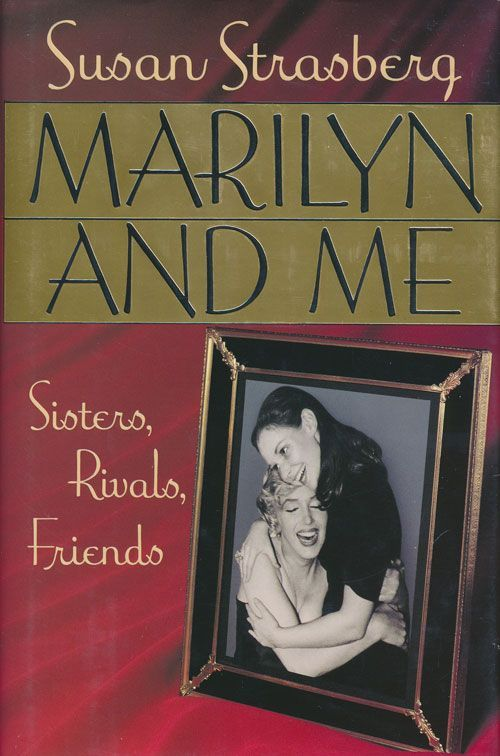 Marilyn and Me Sisters, Rivals, Friends. Susan Strasberg.