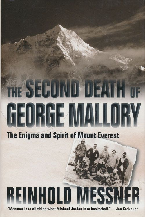The Second Death of George Mallory The Enigma and Spirit of Mount Everest. Reinhold Messner.
