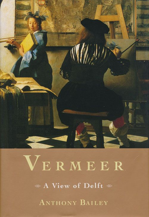 Vermeer A View of Delft. Anthony Bailey.