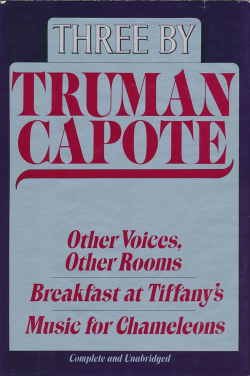 Three by Truman Capote Other Voices, Other Rooms; Breakfast At Tiffany's; Music for Chameleons. Truman Capote.