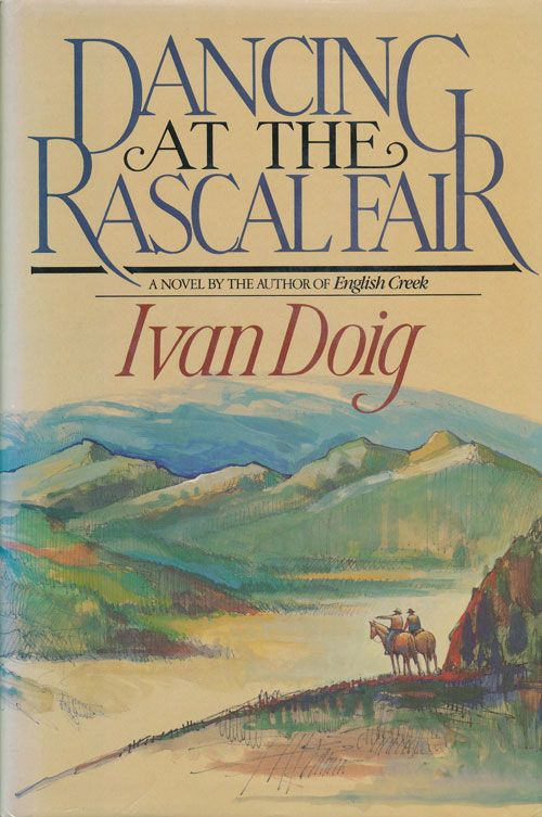 Dancing at the Rascal Fair. Ivan Doig.