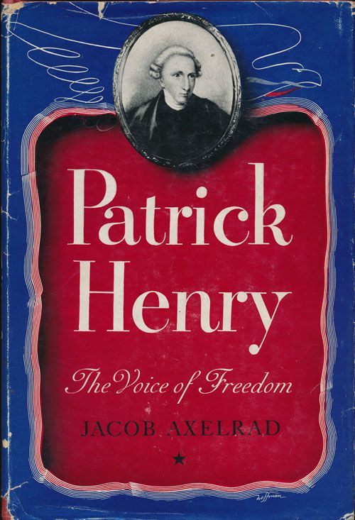 Patrick Henry The Voice of Freedom. Jacob Axelrod.