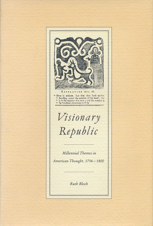 Visionary Republic Millennial Themes in American Thought, 1756-1800. Ruth H. Bloch.