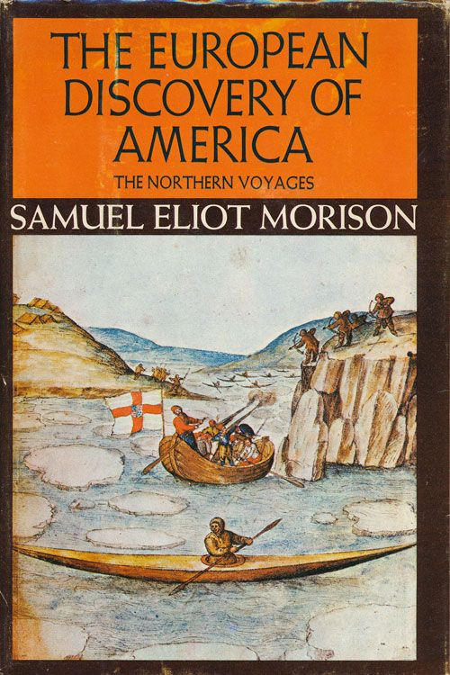 The European Discovery of America The Northern Voyages, A. D. 500-1600. Samuel Eliot Morison.