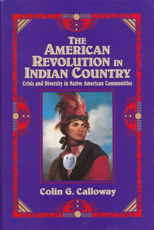 The American Revolution in Indian Country Crisis and Diversity in Native American Communities. Colin G. Calloway.