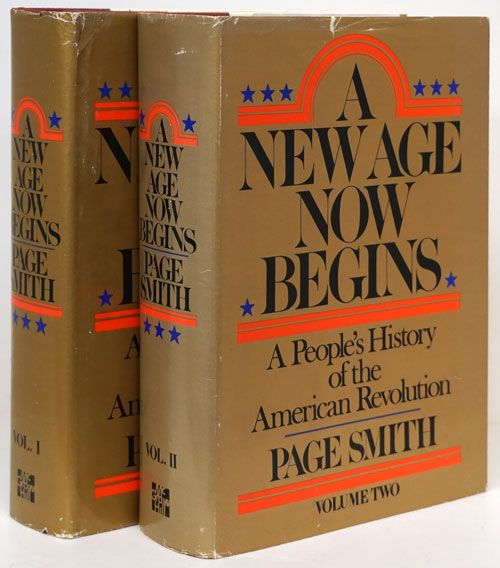 A New Age Now Begins A People's History of the American Revolution. Page Smith.