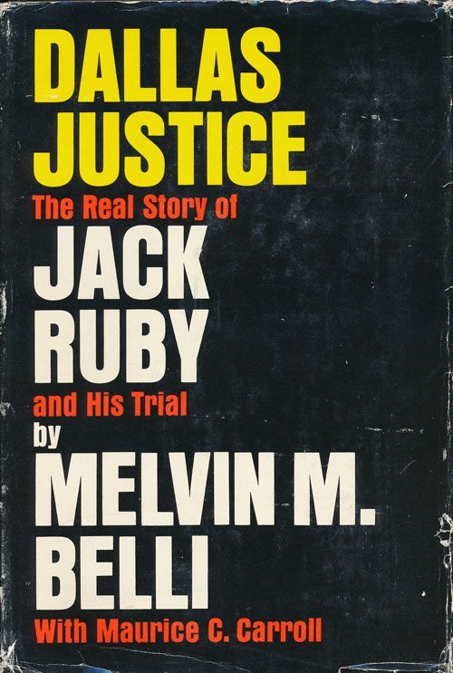 Dallas Justice The Real Story of Jack Ruby and His Trial. Melvin M. Belli, Maurice C. Carroll.