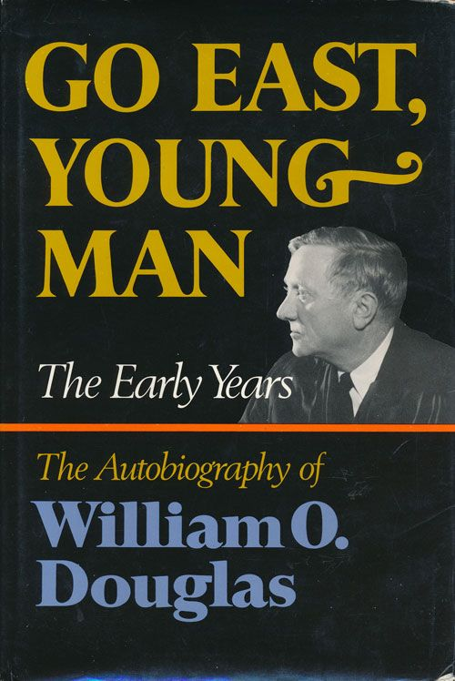 Go East,Young Man The Early Years: the Autobiography of William O. Douglas. William O. Douglas.
