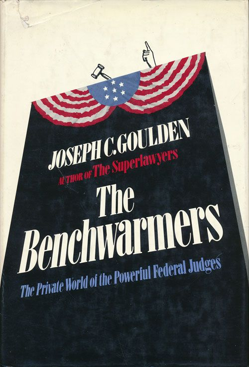 The Benchwarmers The Private World of the Powerful Federal Judges. Joseph C. Goulden.