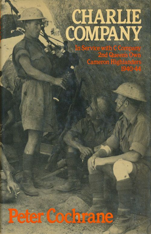 Charlie Company In Service with C Company, 2nd Queen's Own Cameron Highlanders 1940-44. Peter Cochrane.