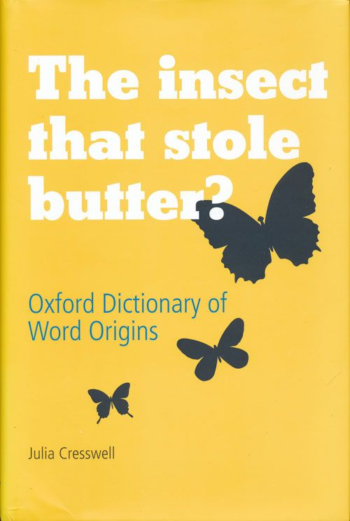 The Insect That Stole Butter Oxford Dictionary of Word Origins. Julia Cresswell.