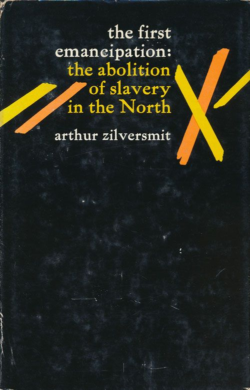 The First Emancipation: the Abolition of Slavery in the North. Zilversmit Arthur.