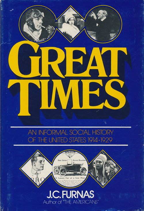 Great Times An Informal Social History of the United States, 1914-1929. J. C. Furnas.