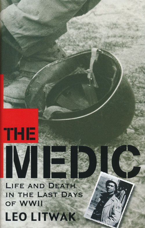 The Medic Life and Death in the Last Days of WWII. Leo Litwak.