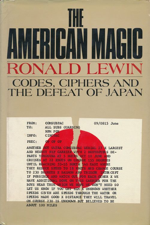 The American Magic Codes, Ciphers and the Defeat of Japan. Ronald Lewin.