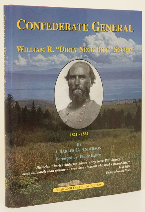 """Confederate General William R. """"Dirty Neck Bill"""" Scurry 1821-1864. Charles G. Anderson."""