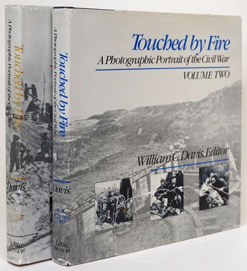 Touched by Fire A Photographic Portrait of the Civil War, Volumes One and Two. William C. Davis.
