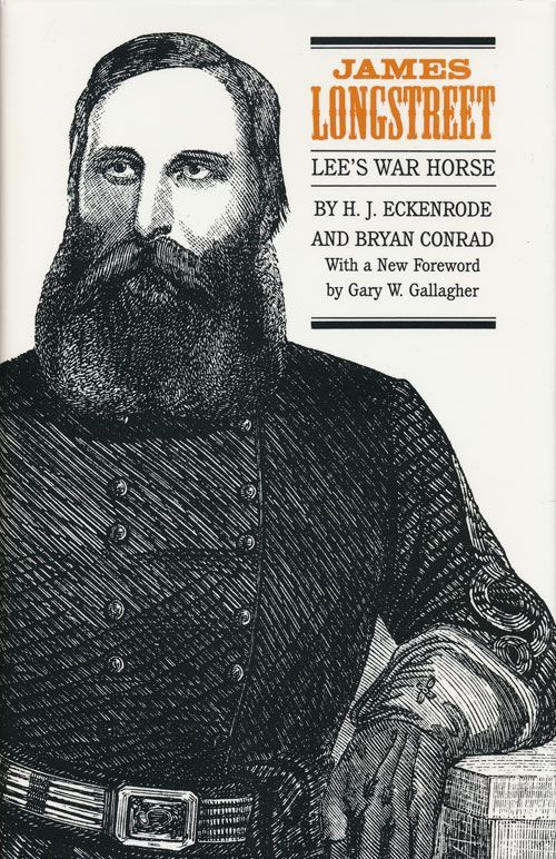 James Longstreet: Lee's War Horse. H. J. Eckenrode, Bryan Conrad.