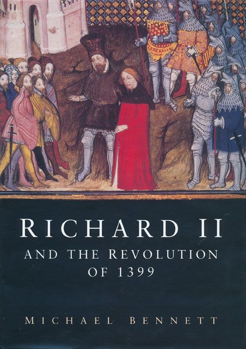 Richard II and the Revolution of 1399. Michael Bennett.