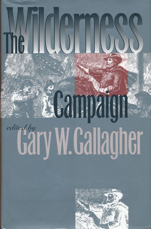 The Wilderness Campaign. Gary W. Gallagher.