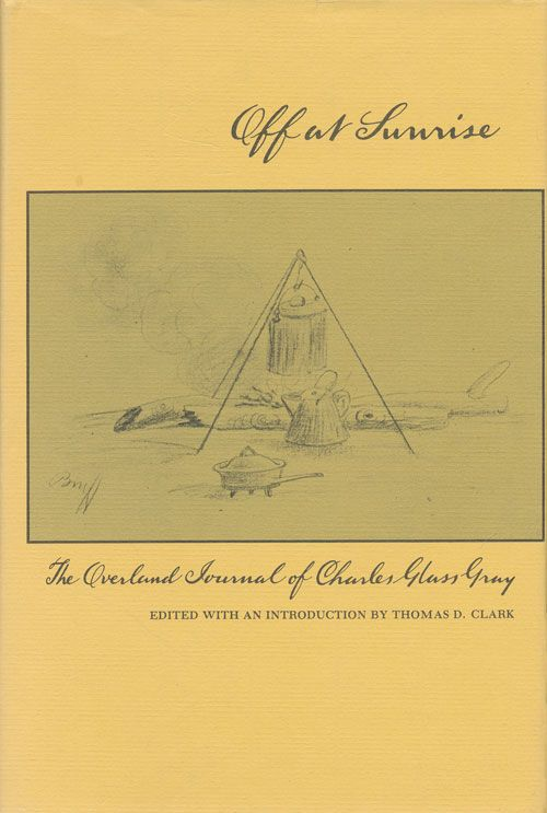 Off at Sunrise The Overland Journal of Charles Glass Gray. Charles Glass Gray.