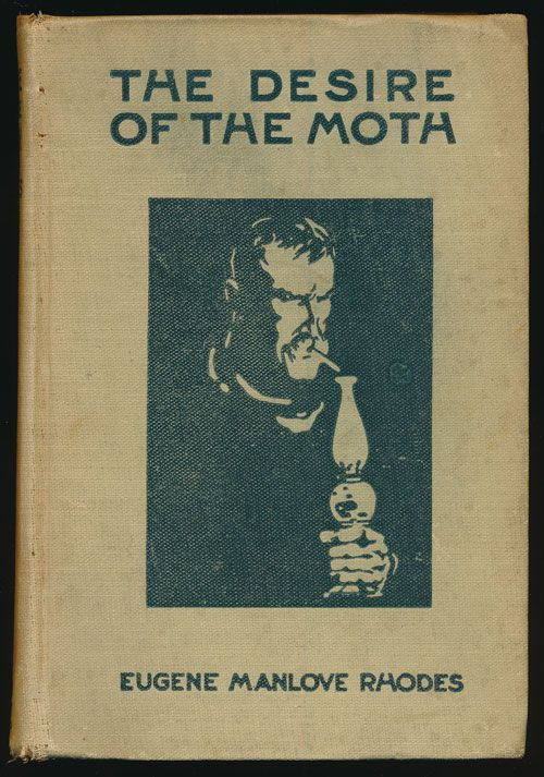 The Desire of the Moth and the Come On. Eugene Manlove Rhodes.