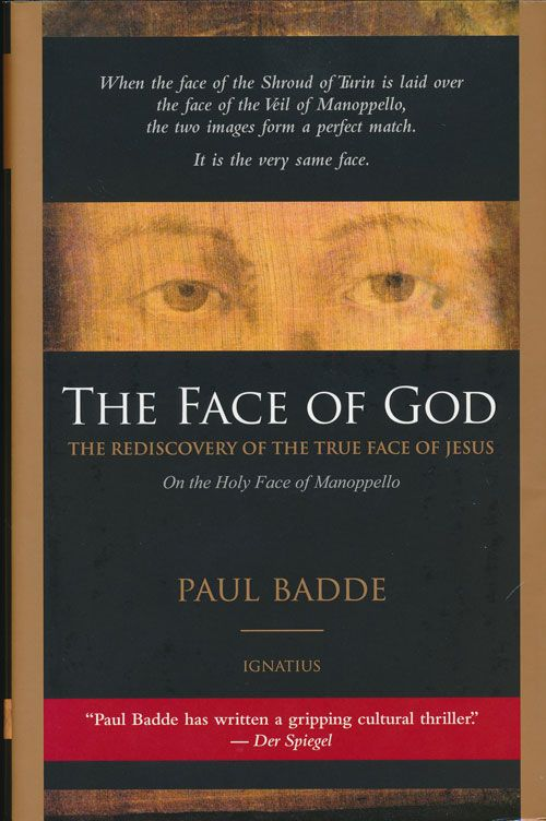 The Face of God The Rediscovery Of The True Face of Jesus. Paul Badde.