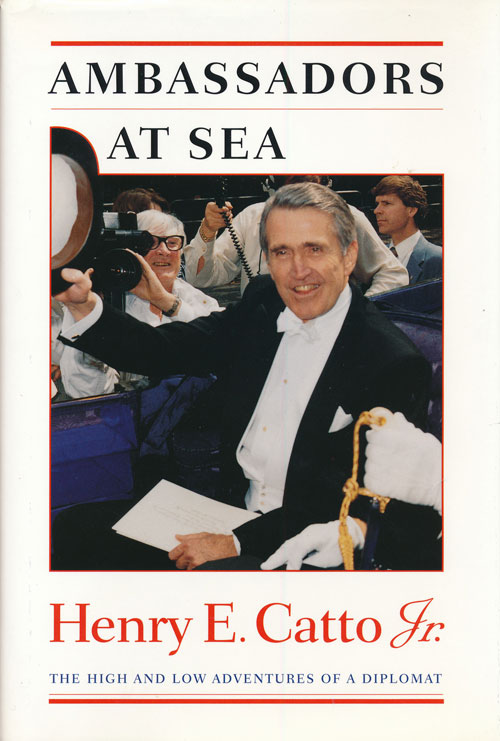 Ambassadors at Sea the High and Low Adventures of a Diplomat. Henry E. Catto Jr.