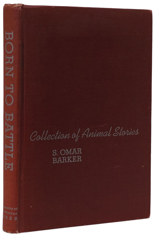 Born to Battle Collection of Animal Stories. S. Omar Barker.