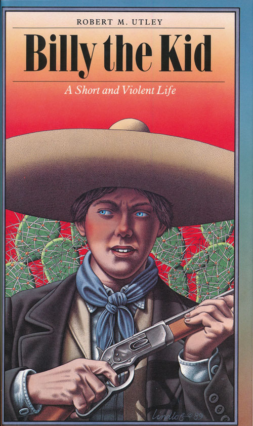 Billy the Kid A Short and Violent Life. Robert M. Utley.