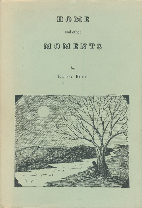 Home and Other Moments. Elroy Bode.